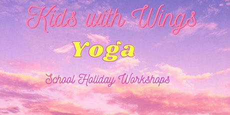 Kids with Wings Yoga  School Holiday Workshops tickets