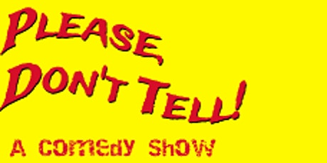 PLEASE DONT TELL! A COMEDY SHOW tickets