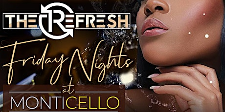 ReFresh Fridays @ Monticello: RSVP for Free Entry, Tables & Buffet access! tickets