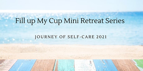 Fill up My Cup Mini Retreat Series 2021 - Journey of Self-care tickets