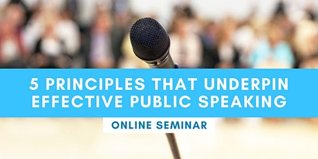 FREE ONLINE SEMINAR: 5 Principles That Underpin Effective Public Speaking tickets