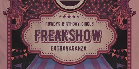 ROWDY'S BIRTHDAY CIRCUS FREAKSHOW EXTRAVAGANZA tickets