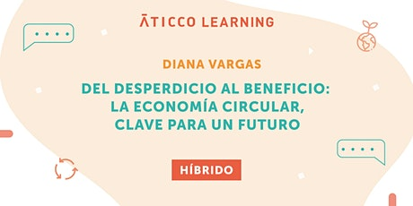 "Aticco Learning ""Del desperdicio al beneficio: La economía circular, clave billets"