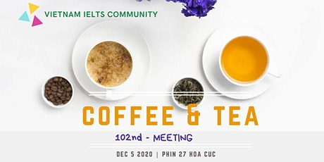 Vietnam IELTS Community - 102nd meeting - Topic: Coffe & Tea tickets