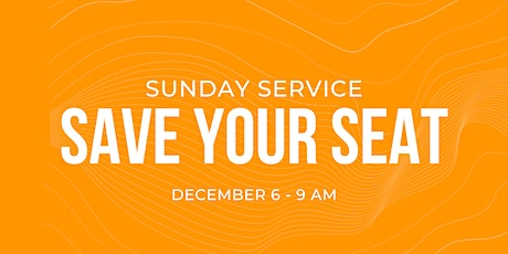 Sunday Service 12/6 - 9 am tickets