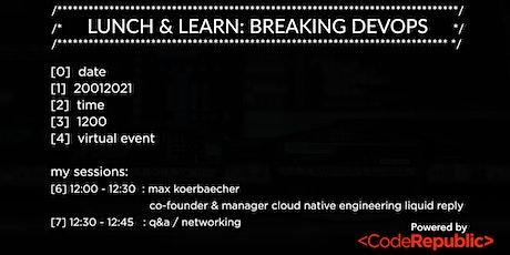 Lunch & Learn: Breaking DevOps tickets