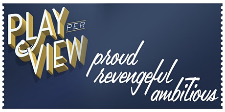Play-PerView: proud revengeful ambitious (Live Reading) tickets