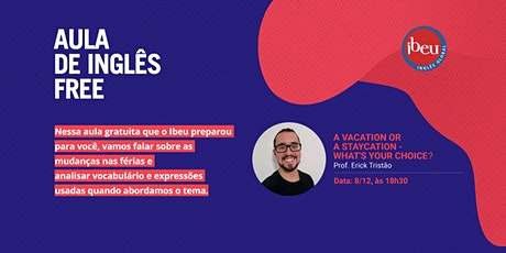 Aula gratuita: A vacation or a staycation - what's your choice? ingressos