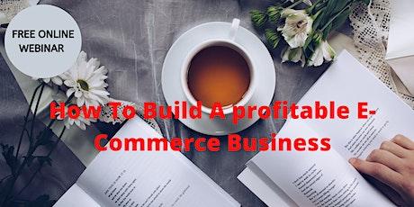 { Online Webinar } How To start An E Commerce Business tickets