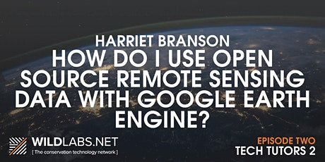 Tech Tutors: How do I use remote sensing data with Google Earth Engine? tickets