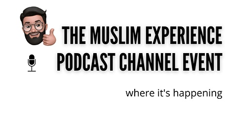 The Muslim Experience Podcast Channel Event - Seeking Podcast Guests! tickets
