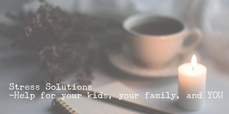 Stress Solutions:  Help for YOU! (Parents) tickets