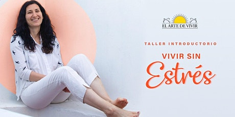 Taller introductorio a El Arte de Vivir: Vivir Sin Estrés tickets