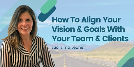 How To Align Your Vision & Goals With Your Team And Clients tickets