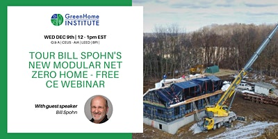 Tour Bill Spohn's New Modular Net Zero Home – Free CE Webinar
