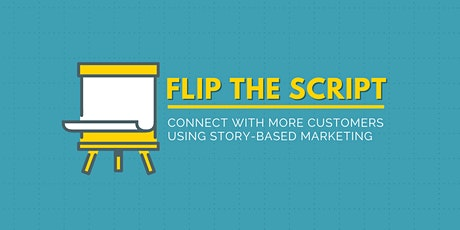 Flip the Script: Connect with More Customers Using Story-Based Marketing tickets