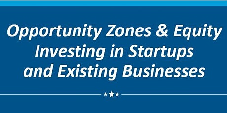 Opportunity Zones & Equity Investing in Startups and Existing Businesses tickets