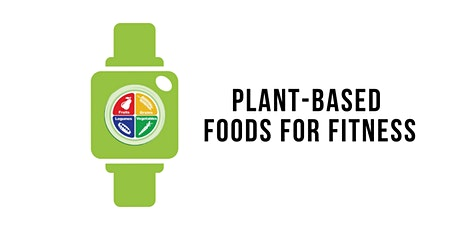 Plant-Based Foods For Fitness (Vegan Nutrition & Cooking Class) tickets