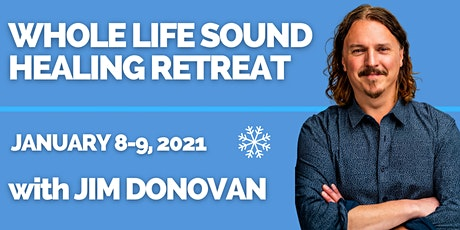 2021 Whole Life Sound Healing Retreat - with Jim Donovan tickets