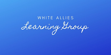White Allies Learning Group - Meeting 2 tickets