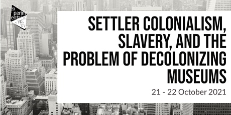Settler Colonialism, Slavery, and the Problem of Decolonizing Museums tickets