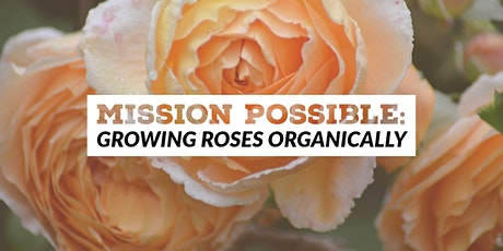 SCHS: Mission Possible: Growing Roses Organically tickets