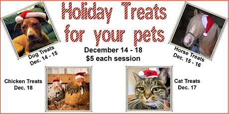 Holiday Treats for pets week Dec. 14 - 18 tickets