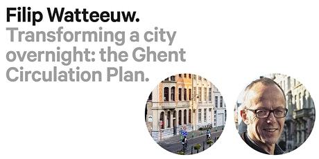 Filip Watteeuw, Transforming a city overnight: the Ghent Circulation Plan tickets