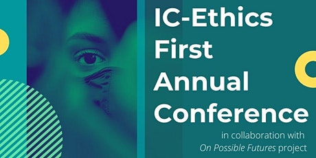 IC-Ethics Annual Conference  in Collaboration with On Possible Futures biglietti