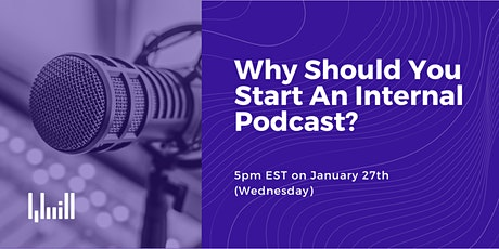 Webinar: Why Companies Should Start An Internal Communications Podcast? tickets