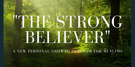 """""""The Strong Believer"""": A New Personal Growth Program For Muslims tickets"""