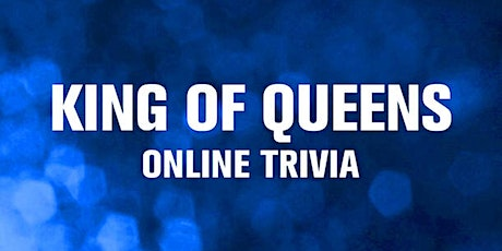King of Queens Trivia (live host) via Zoom (EB) tickets