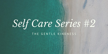Self Care Series #2 - The Gentle Kindness tickets