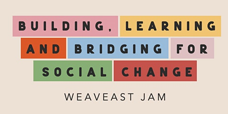 WeavEast Jam // Building, Learning and Bridging for Social Change tickets