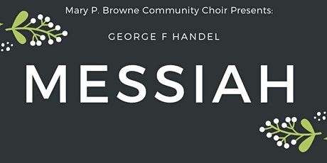 The Mary P. Browne's Community Choir Presents: GF Handel The Messiah. tickets