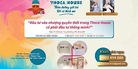 Đầu tư vào nhượng quyền thời trang Thoca House có phải đầu tư thông minh? tickets