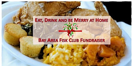 Eat, Drink & Be Merry at Home w/ Bay Area Fisk Club Scholarship Fundraiser tickets