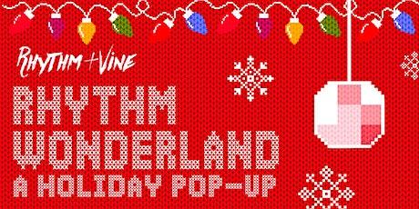 Rhythm Wonderland • A Holiday Pop-Up At Rhythm + Vine tickets