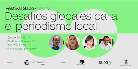 Festival Gabo Nº 8: Desafíos globales para el periodismo local entradas
