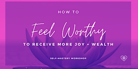 How to Feel Worthy to Receive More Joy + Wealth tickets