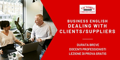 BUSINESS ENGLISH - DEALING WITH CLIENTS/SUPPLIERS biglietti