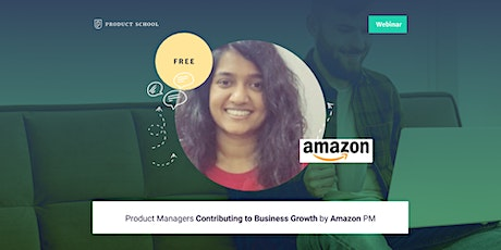 Webinar: Product Managers Contributing to Business Growth by Amazon PM tickets