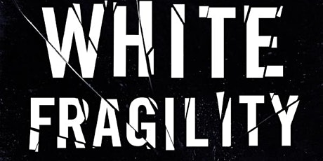 White Fragility, Beyond The White Echo Chamber: Jan 3rd topic forthcoming tickets