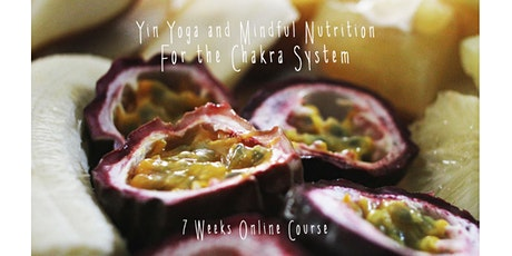 Yin Yoga & Mindful Nutrition for the Chakra System   7 Weeks Online Course tickets