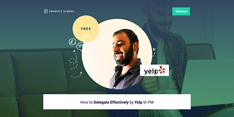 Webinar: How to Delegate Effectively by Yelp Sr PM tickets