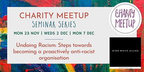 Charity Meetup Seminar Series - Undoing Racism with 100 White Allies tickets