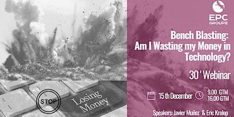 30 ' Free Webinar. Bench Blasting:  Am I Wasting my Money in Technology? tickets