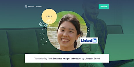 Webinar: Transitioning from Business Analyst to Product by LinkedIn Sr PM tickets