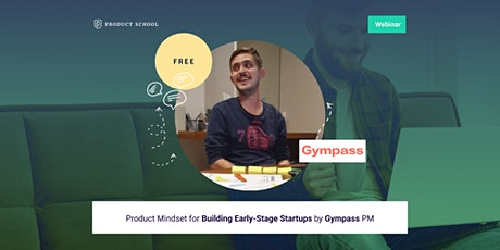 Webinar: Product Mindset for Building Early-Stage Startups by Gympass PM tickets