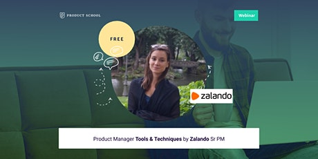 Webinar: Product Manager Tools & Techniques by Zalando Sr PM tickets